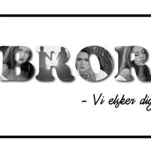 Bror - vi elsker dig i sort/hvid - Billeder4you