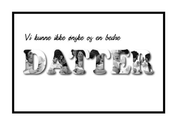 Vi kunne ikke ønske os en bedre - Datter i sort/hvid - Billeder4you