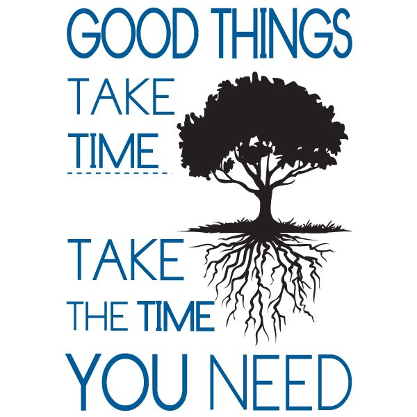 good things take time - take the time you need knæk cancer produkt